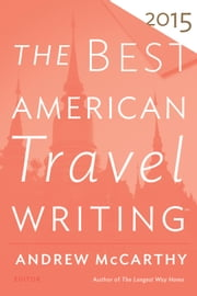 The Best American Travel Writing 2015 ebook by Jason Wilson,Andrew McCarthy