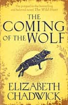 The Coming of the Wolf - The Wild Hunt series prequel ebook by Elizabeth Chadwick