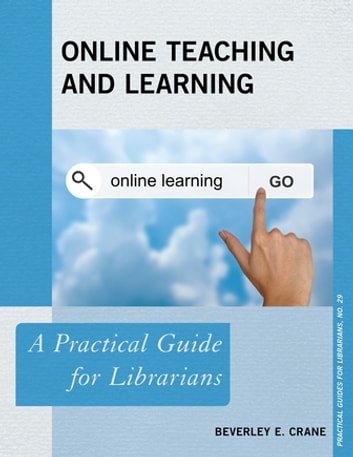 Online Teaching and Learning - A Practical Guide for Librarians ebook by Beverley E. Crane