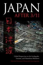 Japan after 3/11 - Global Perspectives on the Earthquake, Tsunami, and Fukushima Meltdown ebook by Pradyumna P. Karan, Unryu Suganuma