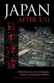 Japan after 3/11 - Global Perspectives on the Earthquake, Tsunami, and Fukushima Meltdown ebook by Pradyumna P. Karan,Unryu Suganuma
