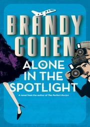 Alone in the Spotlight: A picture-perfect, contemporary love story. ebook by Brandy Cohen