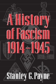 A History of Fascism, 1914-1945 ebook by Payne, Stanley G. G.
