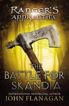 The Battle for Skandia - Book Four ebook by John Flanagan
