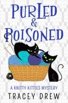 Purled and Poisoned ebook by Tracey Drew