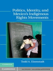 Politics, Identity, and Mexico's Indigenous Rights Movements ebook by Todd A. Eisenstadt