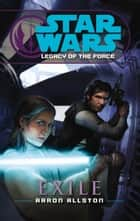 Star Wars: Legacy of the Force IV - Exile ebook by Aaron Allston