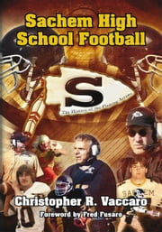 Sachem High School Football - The History of the Flaming Arrows ebook by Christopher R. Vaccaro