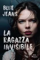 La ragazza invisibile eBook by Blue Jeans, Sara Cavarero