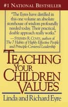 Teaching Your Children Values ebook by Richard Eyre,Linda Eyre
