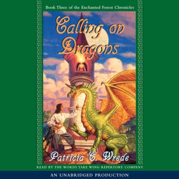 The Enchanted Forest Chronicles Book Three: Calling on Dragons audiobook by Patricia C. Wrede