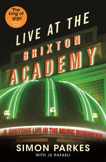 Live At the Brixton Academy - A riotous life in the music business ebook by JS Rafaeli,Simon Parkes