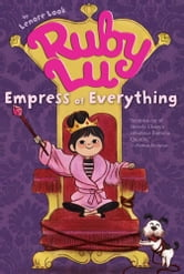 Ruby Lu, Empress of Everything ebook by Lenore Look
