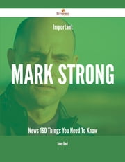 Important Mark Strong News - 160 Things You Need To Know ebook by Jimmy Bond