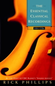 The Essential Classical Recordings - 100 CDs for Today's Listener ebook de Rick Phillips