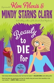 Beauty to Die For ebook by Kim Alexis,Mindy Starns Clark