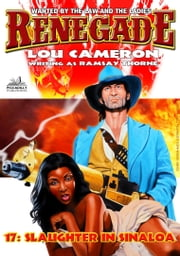 Slaughter in Sinaloa (A Renegade Western #17) ebook by Lou Cameron