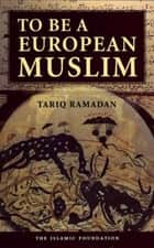 To Be a European Muslim ebook by Tariq Ramadan