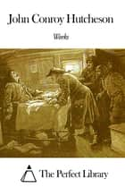 Works of John Conroy Hutcheson ebook by John Conroy Hutcheson
