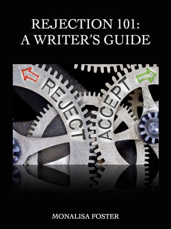 Rejection 101 - A Writer's Guide ebook by Monalisa Foster