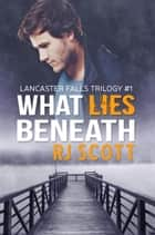 What Lies Beneath ebook by RJ Scott