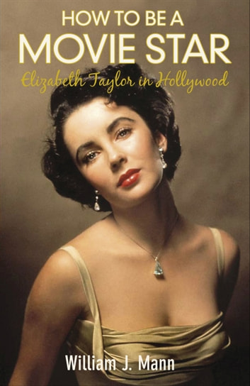 How to Be a Movie Star - Elizabeth Taylor in Hollywood 1941-1981 ebook by William J. Mann