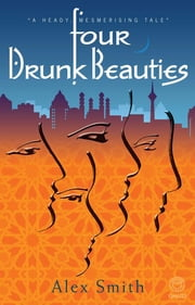 Four Drunk Beauties ebook by Alex Smith