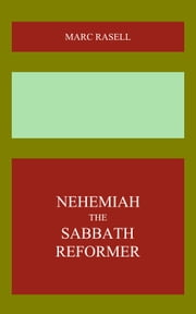 Nehemiah the Sabbath Reformer ebook by Marc Rasell