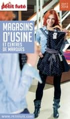 MAGASINS D'USINE 2017/2018 Petit Futé eBook by Dominique Auzias, Jean-Paul Labourdette