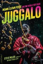 Juggalo - Insane Clown Posse and the World They Made ebook by Steve Miller