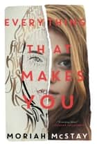 Everything That Makes You ebook by Moriah McStay