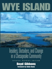 "Wye Island - ""Insiders, Outsiders, and Change in a Chesapeake Community - Special Reprint Edition"" ebook by Boyd Professor Gibbons"