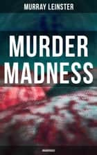 MURDER MADNESS (Unabridged) ebook by Murray Leinster