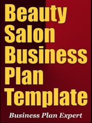 Beauty Salon Business Plan Template (Including 6 Special Bonuses) ebook by Business Plan Expert
