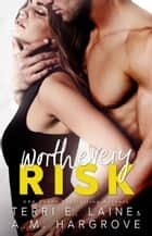 Worth Every Risk ebook by Terri E. Laine, A.M. Hargrove