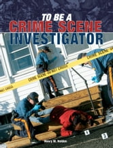 To Be a Crime Scene Investigator ebook by Henry M. Holden