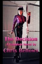 The Decision - A Femdom Novel ebook by Chris Bellows