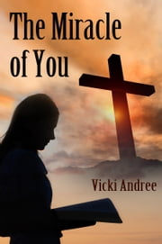 The Miracle of You ebook by Vicki Andree
