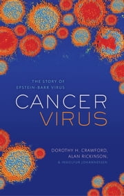 Cancer Virus: The story of Epstein-Barr Virus ebook by Dorothy H. Crawford,Alan Rickinson,Ingólfur Johannessen