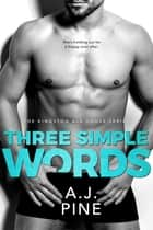 Three Simple Words Ebook di A.J. Pine
