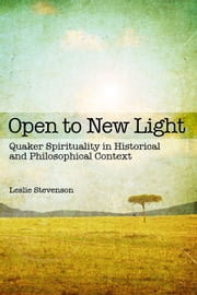 Open to New Light - Quaker Spirituality in Historical and Philosophical Context ebook by Leslie Stevenson