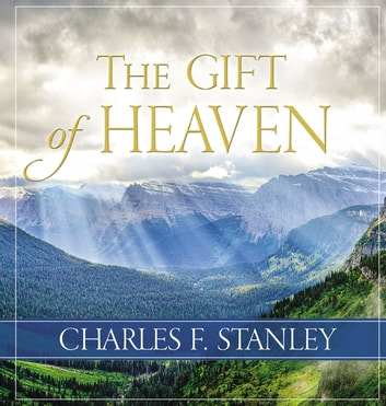 The Gift of Heaven eBook by Charles F. Stanley (personal)