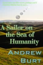 A Sailor on the Sea of Humanity ebook by Andrew Burt