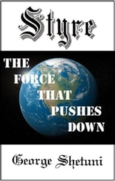 Styre: The Force That Pushes Down ebook by George Shetuni