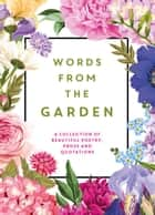 Words from the Garden: A Collection of Beautiful Poetry, Prose and Quotations ebook by Isobel Carlson