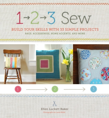 1, 2, 3 Sew - Build Your Skills with 33 Simple Sewing Projects ebook by Ellen Luckett Baker