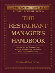 The Restaurant Manager's Handbook - How to Set Up, Operate, and Manage a Financially Successful Food Service Operation 4th Edition ebook by Douglas Robert Brown