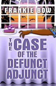 The Case of the Defunct Adjunct - The Molly Barda Mysteries ebook by Frankie Bow
