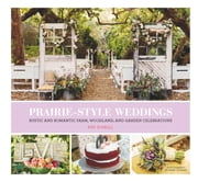 Prairie Style Weddings - Rustic and Romantic Farm, Woodland, and Garden Celebrations ebook by Fifi O'Neill,Mark Lohman