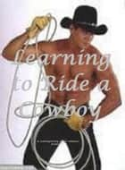Learning to Ride a Cowboy -erotic romance - Contemporary erotic romance ebook by J.R.